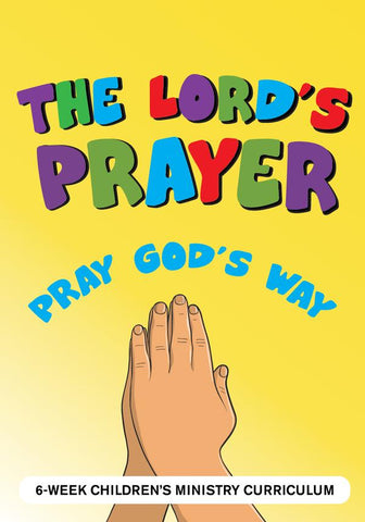 The Lord's Prayer 6-Week Children's Ministry Curriculum