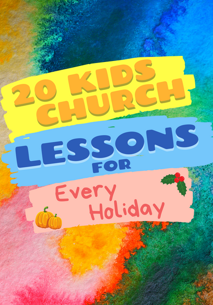 20 Kids Church Lessons for Every Holiday