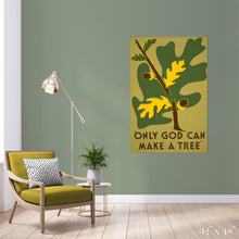 Load image into Gallery viewer, Only God Can Make a Tree Colossal Art Print