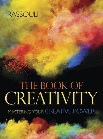 The Book of Creativity, cover. In this book, find wisdom to help guide you along your unique path to creativity. See how to work with what is difficult, through what is unclear, and toward what is divine.