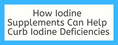 How Iodine Supplements Can Help Curb Iodine Deficiencies