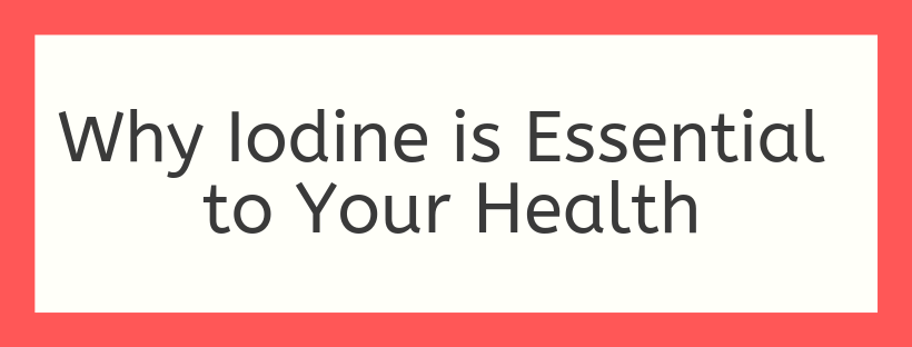Why Iodine is Essential to Your Health