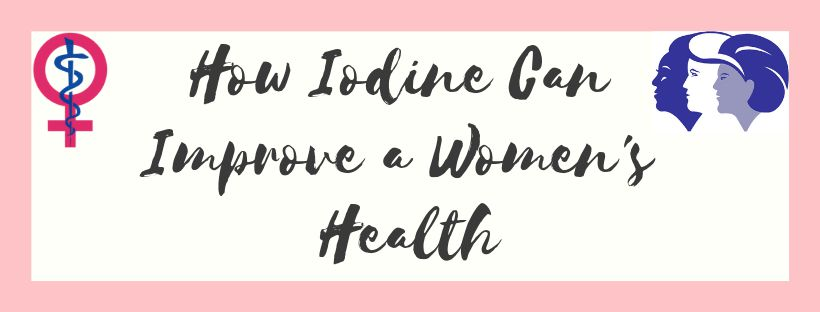 How Iodine Can Improve a Women's Health