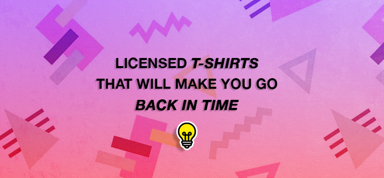 Licensed t-shirts that will make you go back in time.