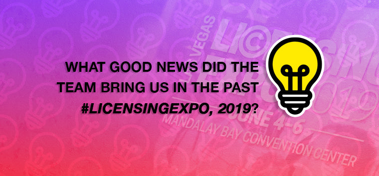 What good news did the team bring us in the past #LicensingExpo, 2019?