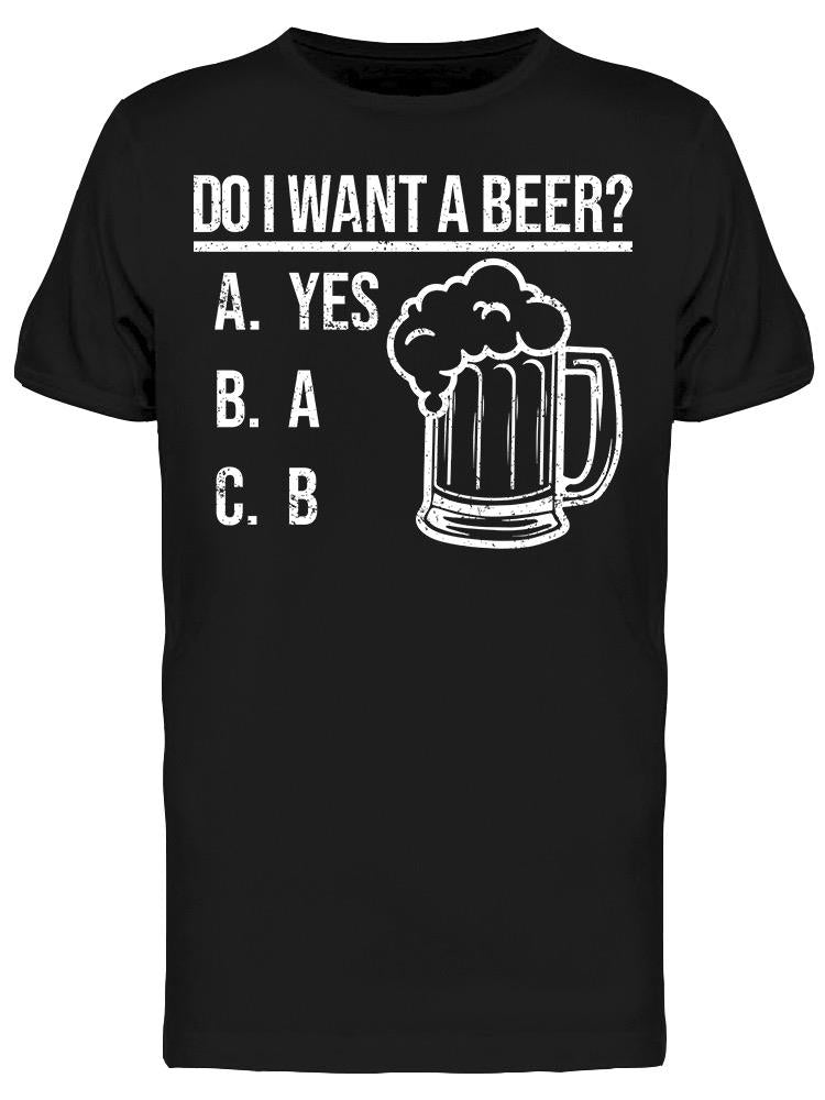 Do I Want A Beer? On Black Men's T-shirt