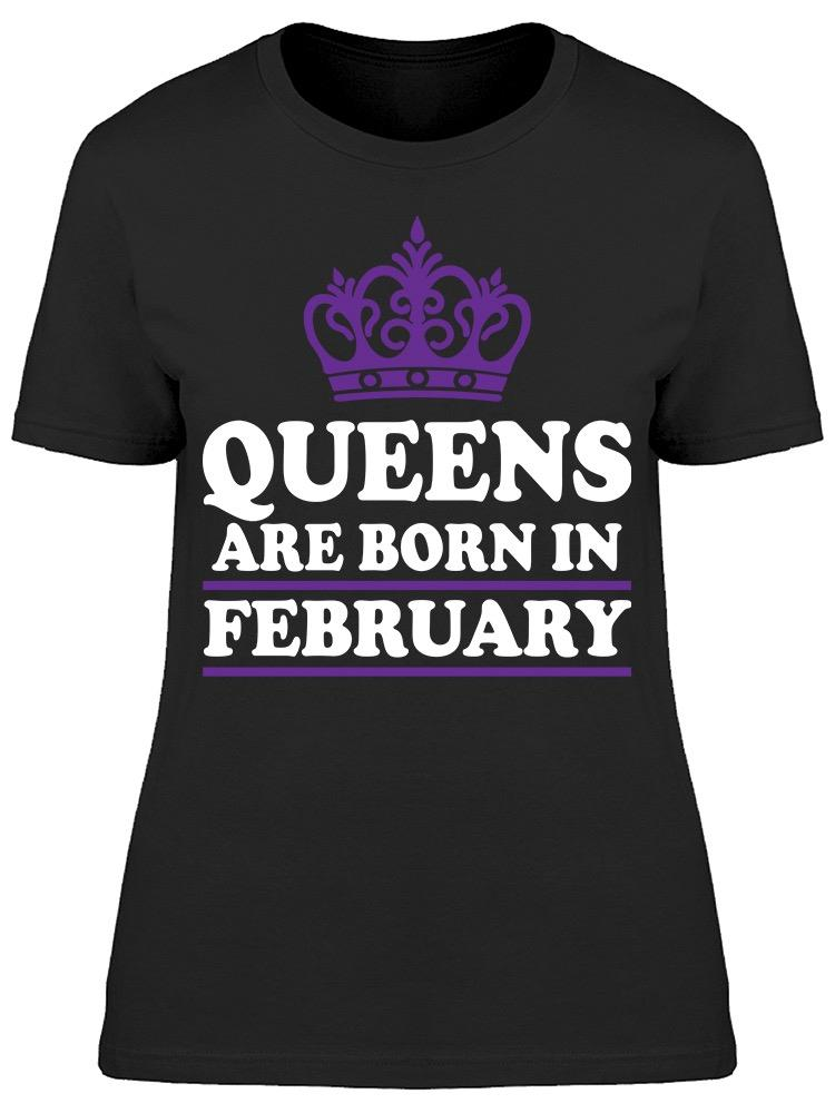 Queens Only Are Born In February Women's T-shirt