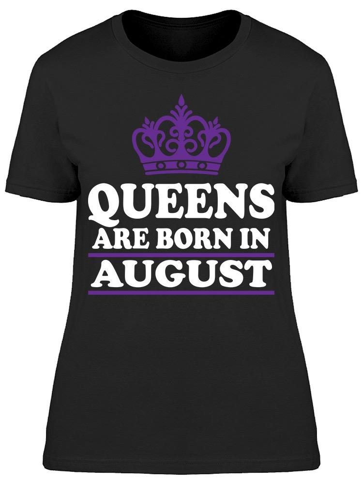 Queens Only Are Born In August Women's T-shirt