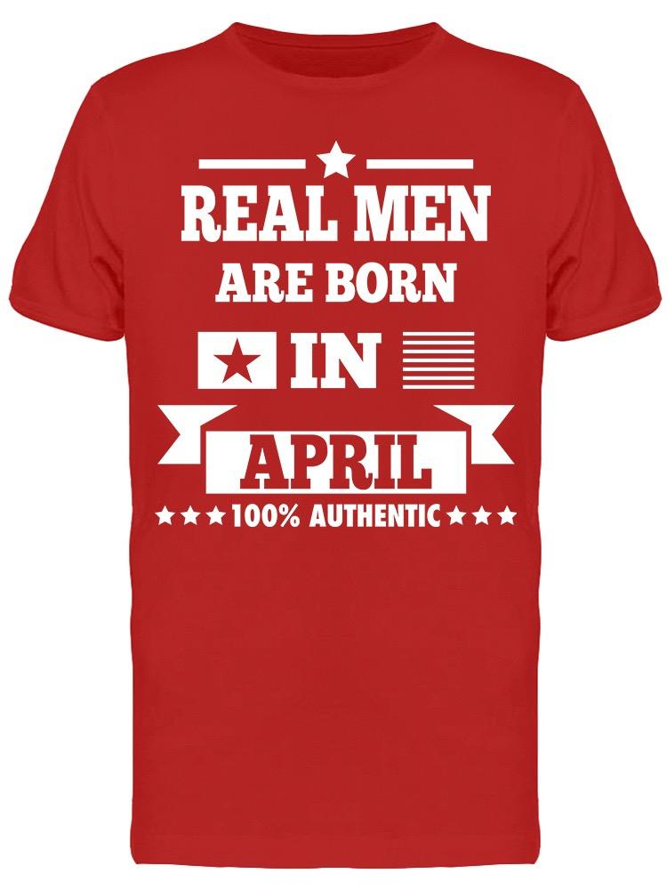 Real Men Are Born In April Men's T-shirt