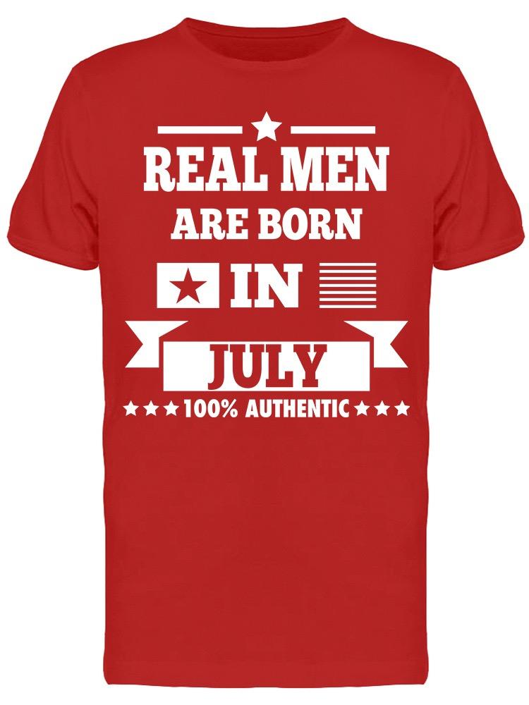 Real Men Are Born In July Men's T-shirt