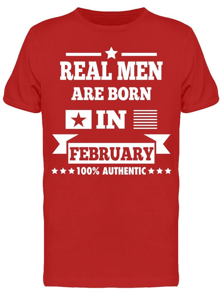 Real Men Are Born In February Men's T-shirt