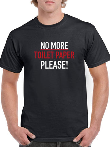 No More Toilet Paper Please Men's T-shirt