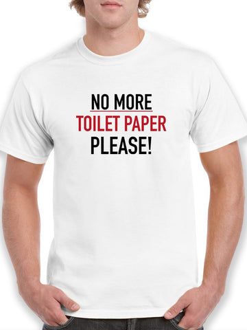 No More Toilet Paper, Please Men's T-shirt