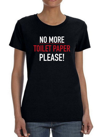 No More Toilet Paper! Women's T-shirt