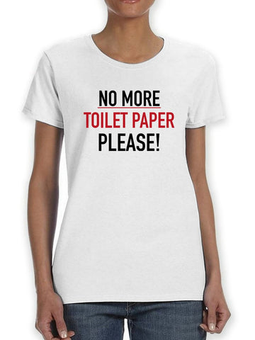 Quote, No More Toilet Paper Pls! Women's T-shirt
