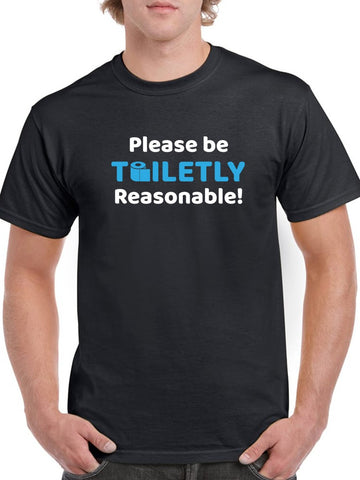 Please Be Toiletly Reasonable! Men's T-shirt
