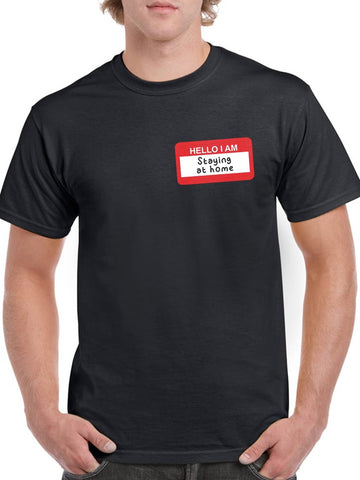 Nametag: Hello I'm Staying Home Men's T-shirt