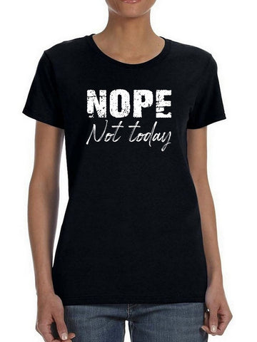 Nope! Not Today Funny  Women's T-Shirt