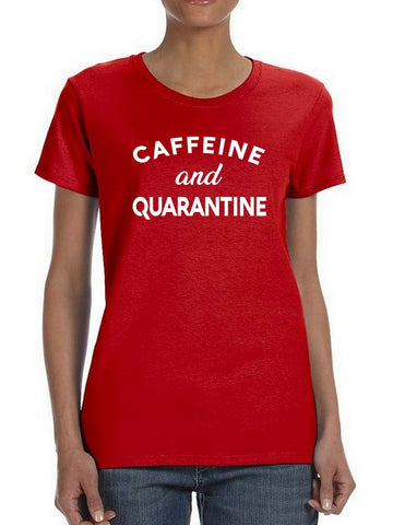 Caffeine And Quarantine Women's T-Shirt