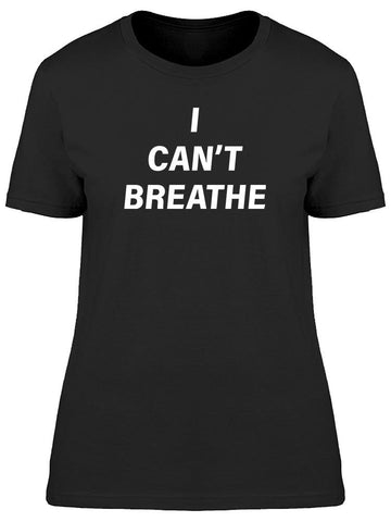 I Can't Breathe Women's T-shirt