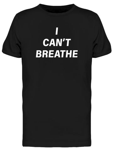 I Can't Breathe, Text Men's T-shirt