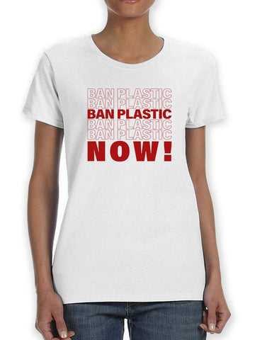 Ban Plastic Now! Women's T-Shirt