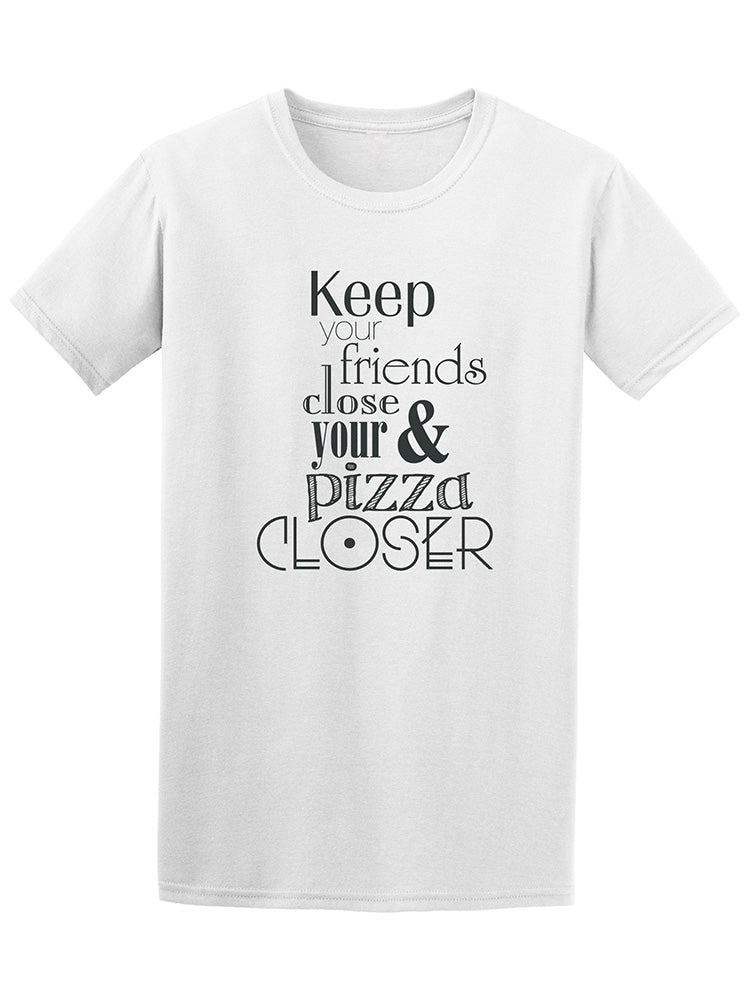 Keep Your Friends Close And Your Pizza Tee - Image by Shutterstock