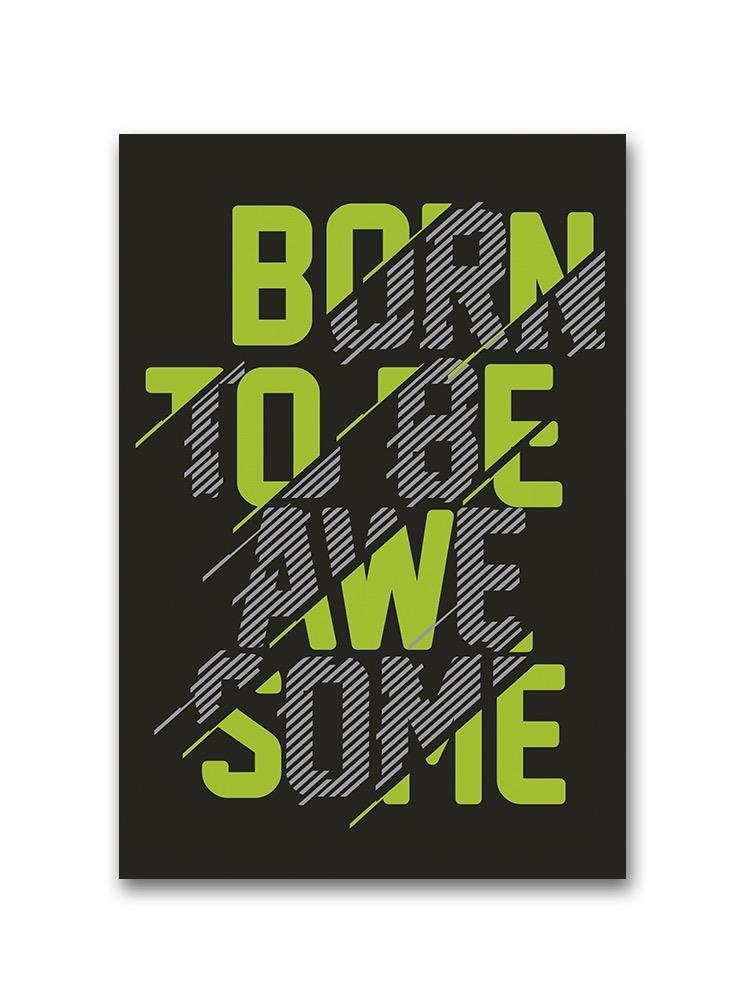 Born To Be Awesome. Poster -Image by Shutterstock