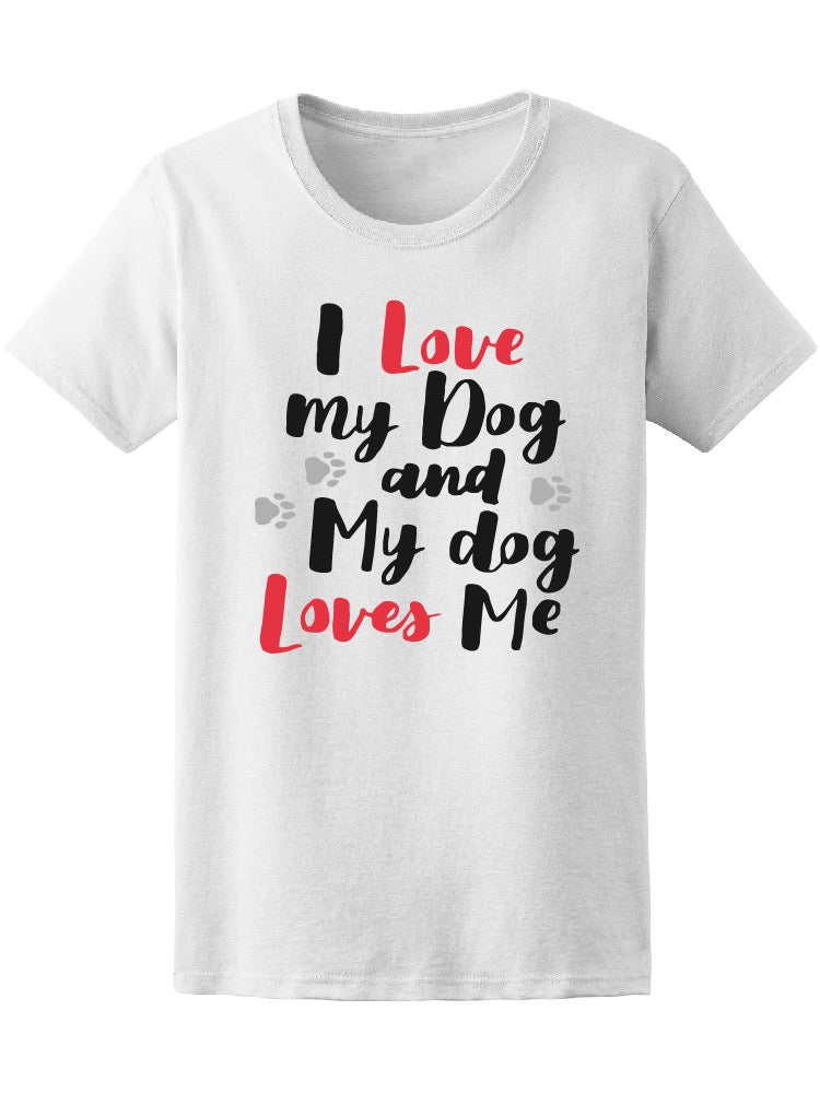I Love My Dog & My Dog Loves Me Tee Women's -Image by Shutterstock