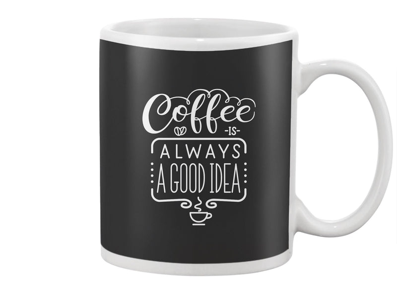 Coffee Is A Good Idea Slogan Mug -Image by Shutterstock