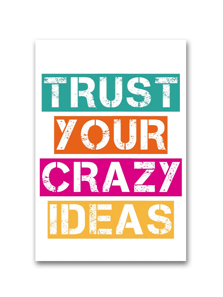 Trust Crazy Ideas Poster -Image by Shutterstock