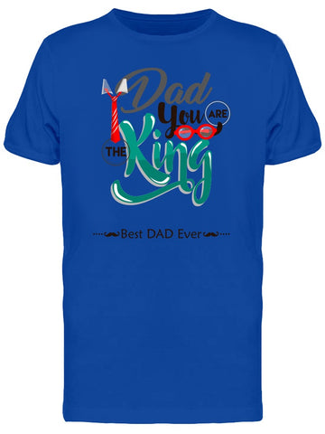 Dad You Are The King Phrase Tee Men's -Image by Shutterstock