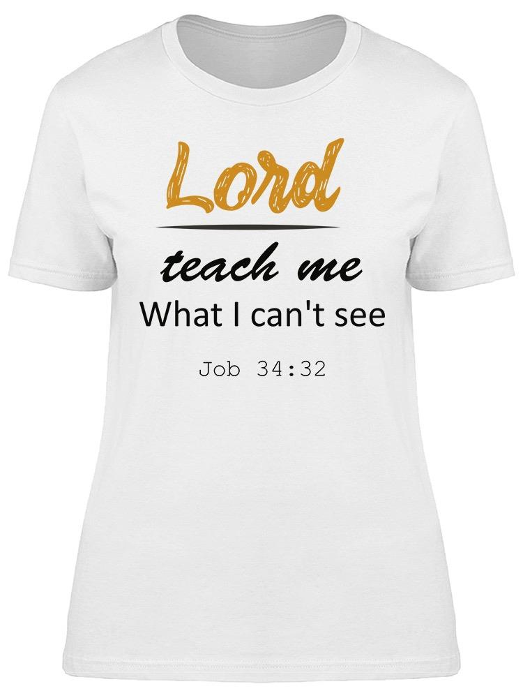 Lord Teach Me What I Can't See Tee Women's -Image by Shutterstock