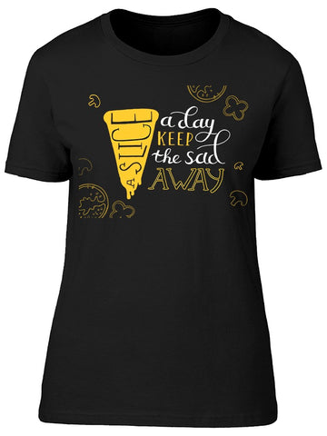 A Slice A Day Keep The Sad Away. Tee Women's -Image by Shutterstock