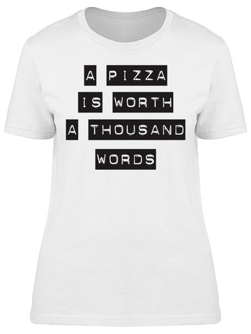 A Pizza Is Worth A Thousand Word Tee Women's -Image by Shutterstock