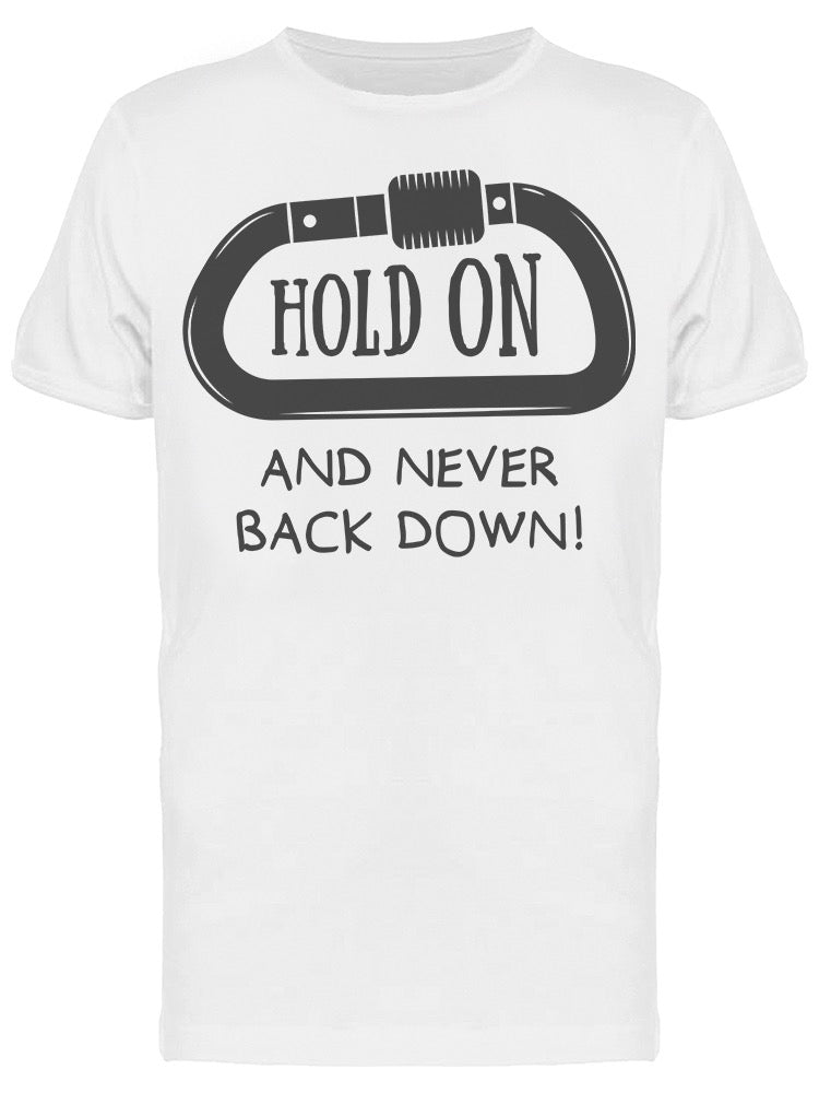 Hold On And Never Back Down Tee Men's -Image by Shutterstock