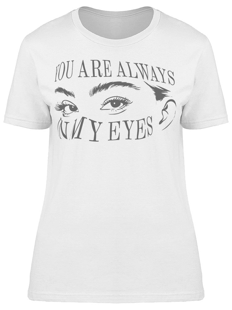 You Are Always In My Eyes Tee Women's -Image by Shutterstock