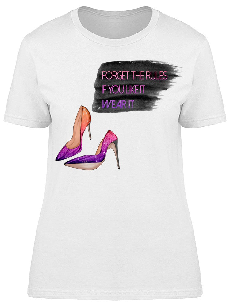 Forget The Rules If You Like It Tee Women's -Image by Shutterstock
