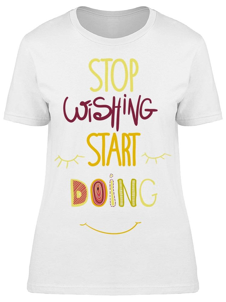 Stop Wishing Start Doing Now Tee Women's -Image by Shutterstock