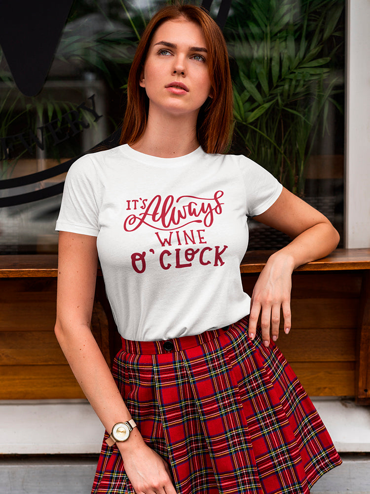 It's Always Wine O'clock Tee Women's -Image by Shutterstock