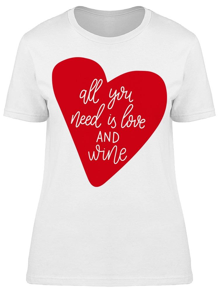 You Need Love And Wine Tee Women's -Image by Shutterstock
