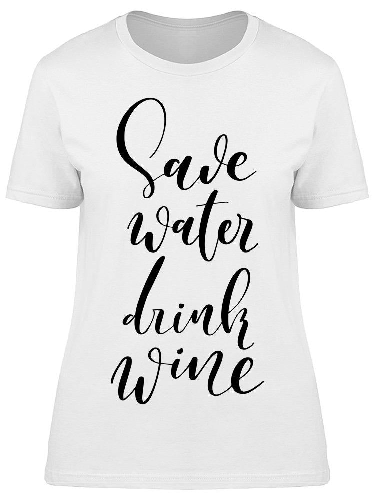Drink Wine And Save Water Tee Women's -Image by Shutterstock