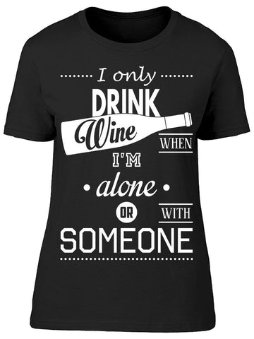 I Only Drink Wine When Im Alone Tee Women's -Image by Shutterstock