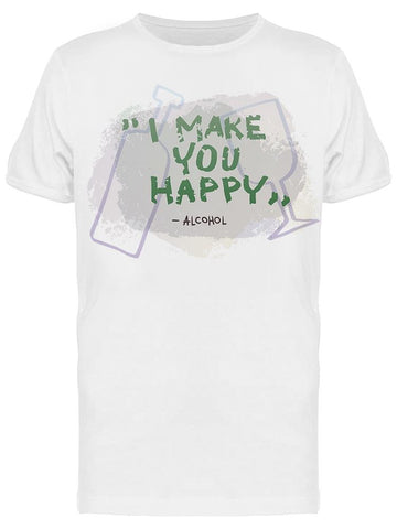 I Make You Happy Alcohol Quote Tee Men's -Image by Shutterstock