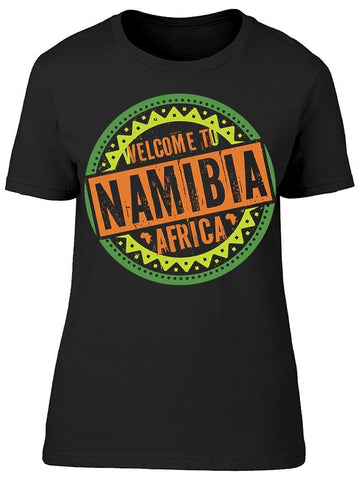 Welcome To Namibia, Africa Tee Women's -Image by Shutterstock