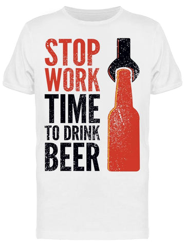 Time To Drink Beer Stop Work Tee Men's -Image by Shutterstock