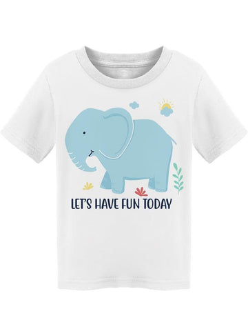 Elephant Let's Have Fun Today Tee Toddler's -Image by Shutterstock