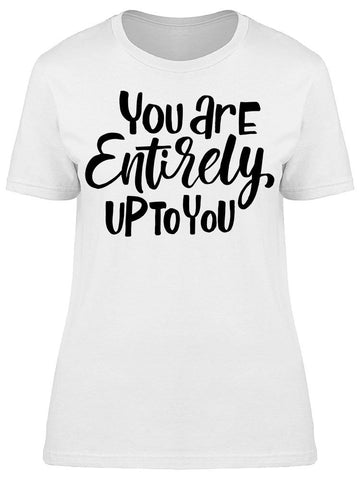 You Entirely Up To You Feminist Tee Women's -Image by Shutterstock