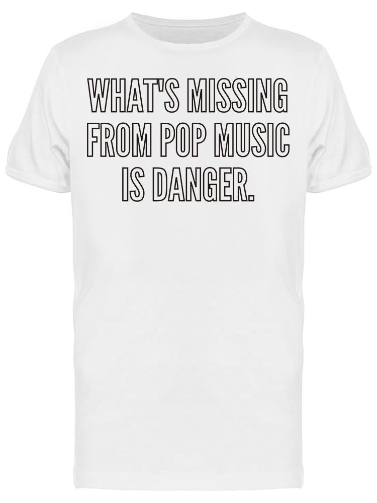 Missing From Pop Music Is Danger Tee Men's -Image by Shutterstock