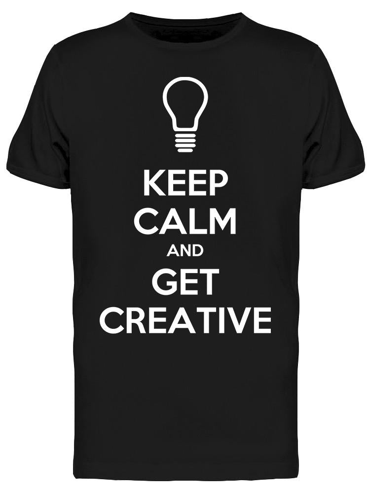 Keep Calm And Get Creative Tee Men's -Image by Shutterstock